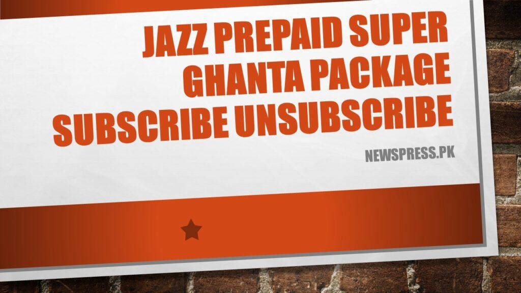 Jazz Prepaid Super Ghanta Package Subscribe Unsubscribe