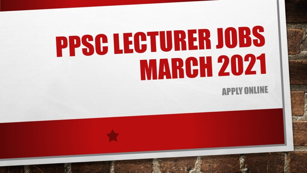 Latest PPSC Lecturer Jobs in March 2021Subject-Wise