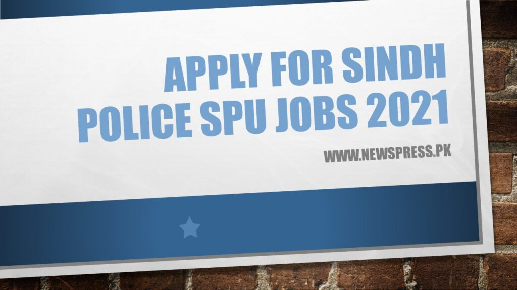 Apply for Sindh Police SPU Jobs 2021