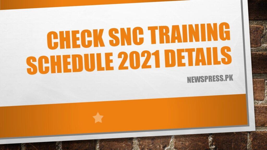 Check SNC Training Schedule 2021 Details