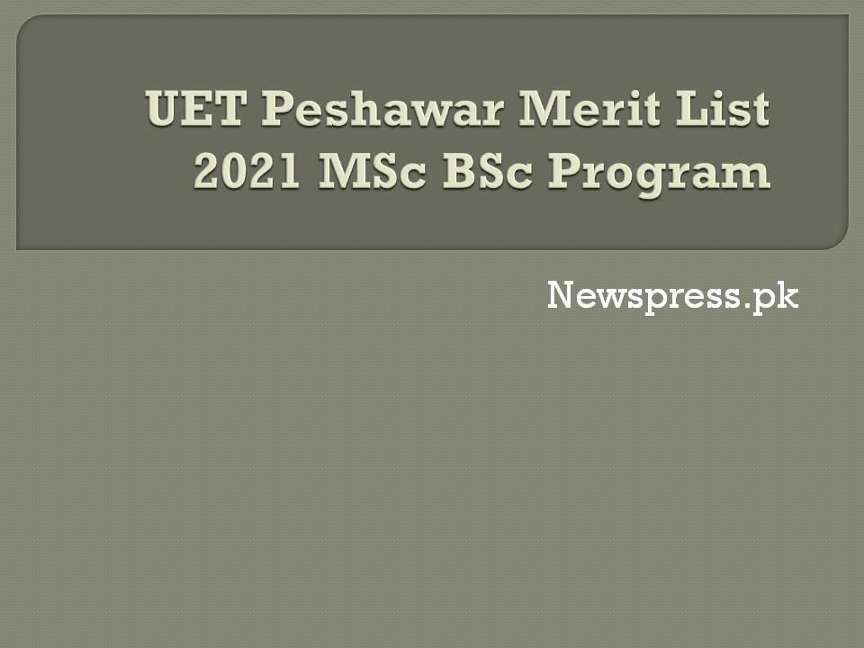 UET Peshawar Merit List 2021MSc BSc Program