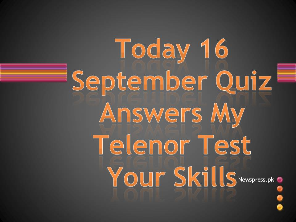 Today 16 September Quiz Answers My Telenor Test Your Skills
