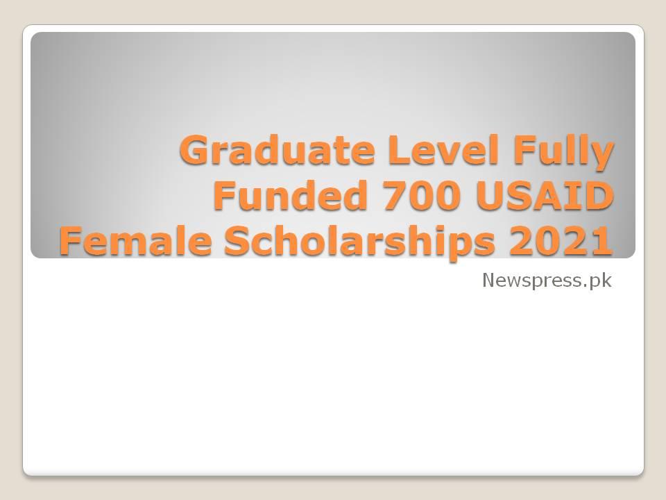 Graduate Level Fully Funded 700 USAID Female Scholarships 2021