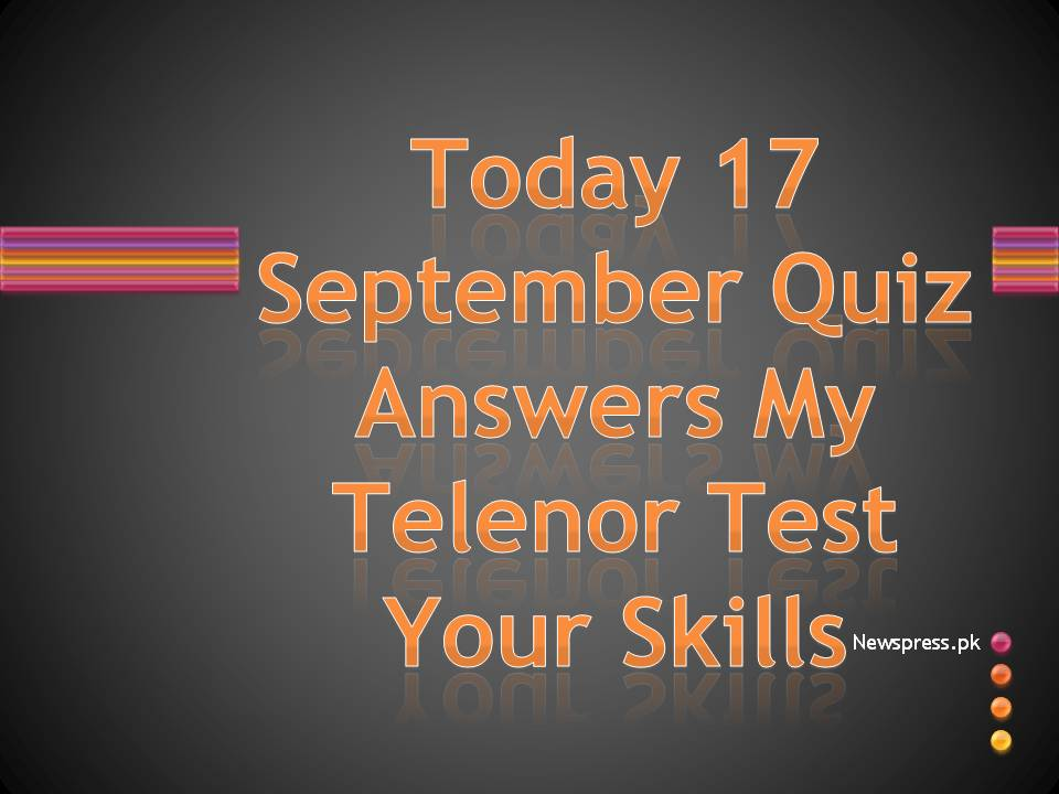 Today 17 September Quiz Answers My Telenor Test Your Skills