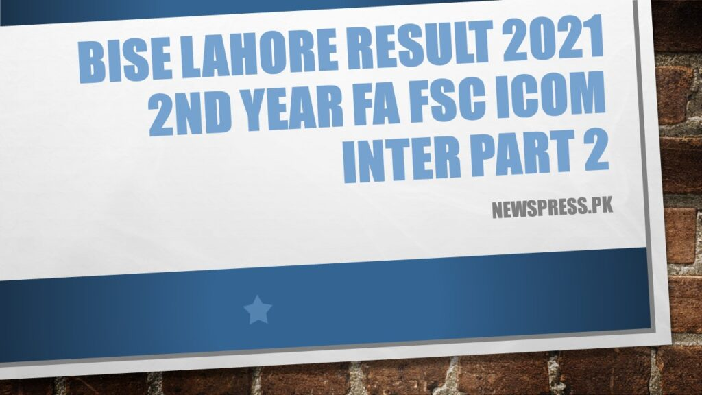 BISE Lahore Result 2021 2nd Year FA FSc ICom Inter Part 2