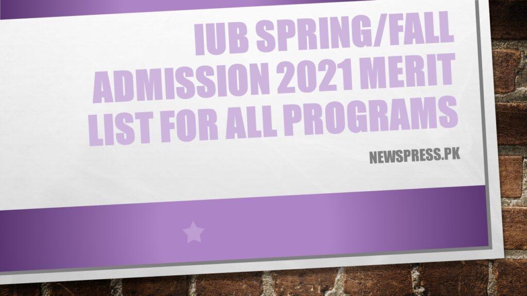 IUB Spring/Fall Admission 2021 Merit List for All Programs