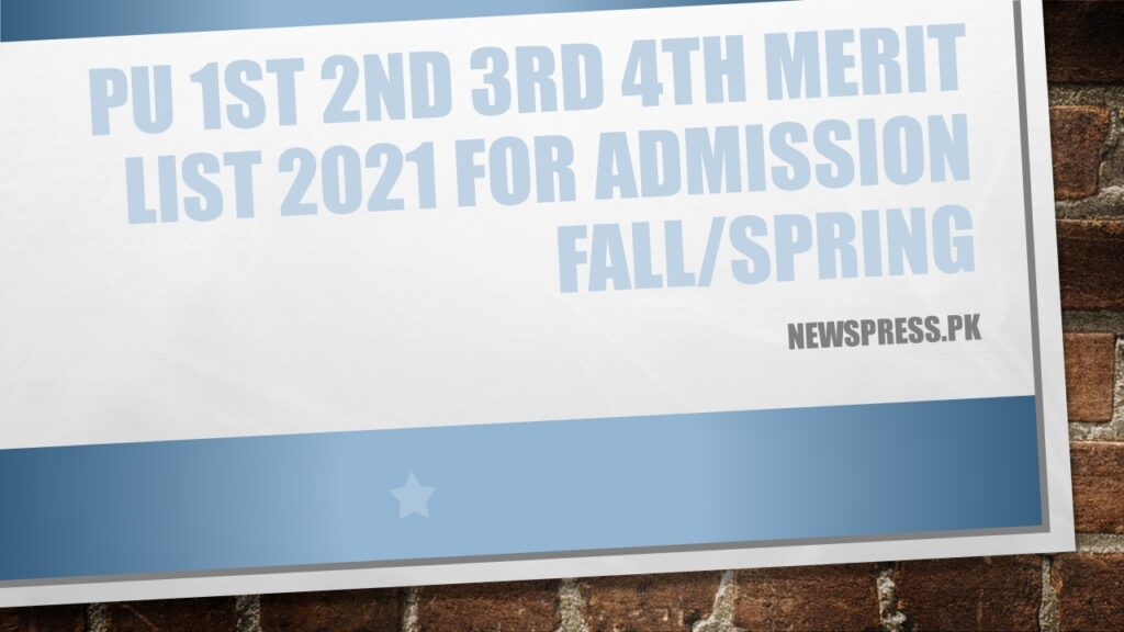 PU 1st 2nd 3rd 4th Merit List 2021 for Admission Fall/Spring