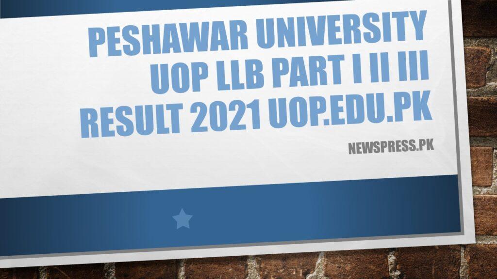Peshawar University UOP LLB Part I II III Result 2021 uop.edu.pk
